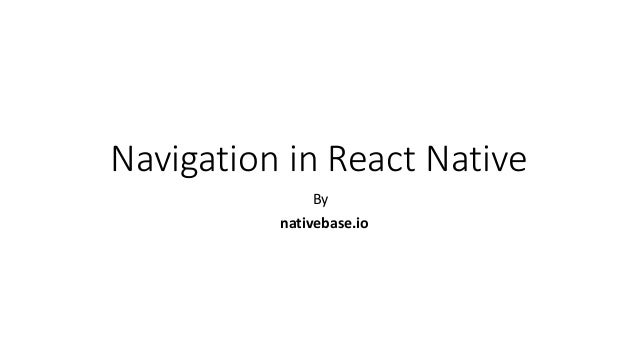 Navigation in react native - https://nativebase io/
