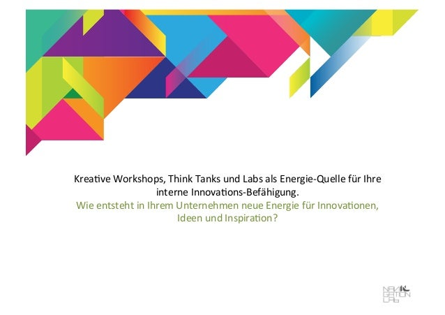 Krea%ve	   Workshops,	   Think	   Tanks	   und	   Labs	   als	   Energie-­‐Quelle	   für	   Ihre	    interne	   Innova%ons...