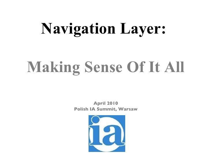 Navigation Layer:  Making Sense Of It All April 2010 Polish IA Summit, Warsaw