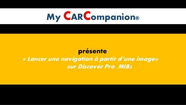 My CARCompanion® présente « Lancer une navigation à partir d'une image» sur Discover Pro MIB2