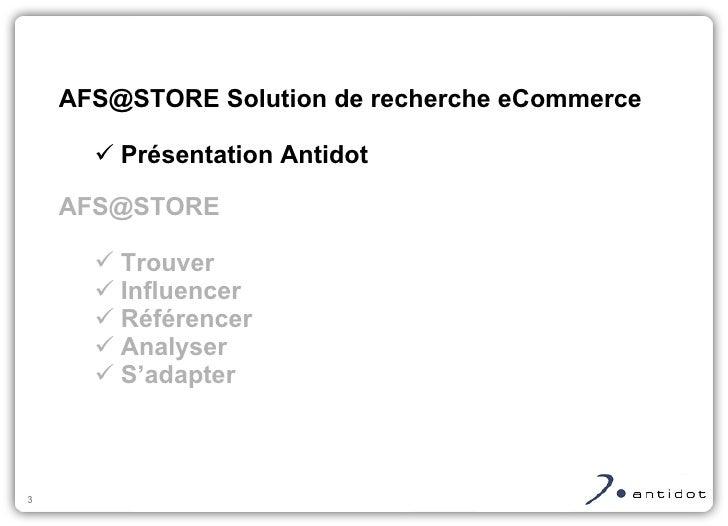<ul><ul><li>AFS@STORE Solution de recherche eCommerce </li></ul></ul><ul><ul><ul><li>Présentation Antidot </li></ul></ul><...