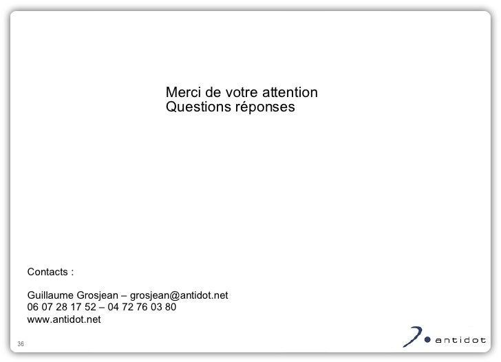 Contacts : Guillaume Grosjean – grosjean@antidot.net 06 07 28 17 52 – 04 72 76 03 80 www.antidot.net Merci de votre attent...