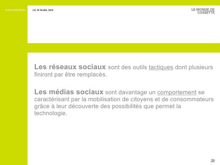 <ul><li>Les réseaux sociaux  sont des outils  tactiques  dont plusieurs finiront par être remplacés. </li></ul><ul><li>Les...