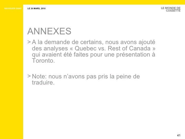 ANNEXES <ul><li>A la demande de certains, nous avons ajouté des analyses «Quebec vs. Rest of Canada» qui avaient été fai...