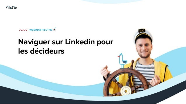Naviguer sur Linkedin pour les décideurs WEBINAR PILOT'IN ☕