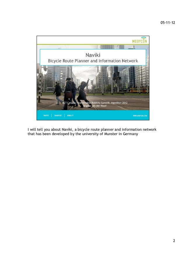 05-11-12I will tell you about Naviki, a bicycle route planner and information networkthat has been developed by the univer...