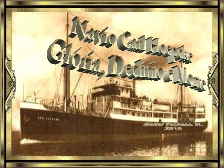 Ligue o Som. Rolagem Manual de Slides Navio Carl Hoepcke Glória, Declínio e Morte  Walter Pacheco Jr. 2010 30.05.11   05:2...
