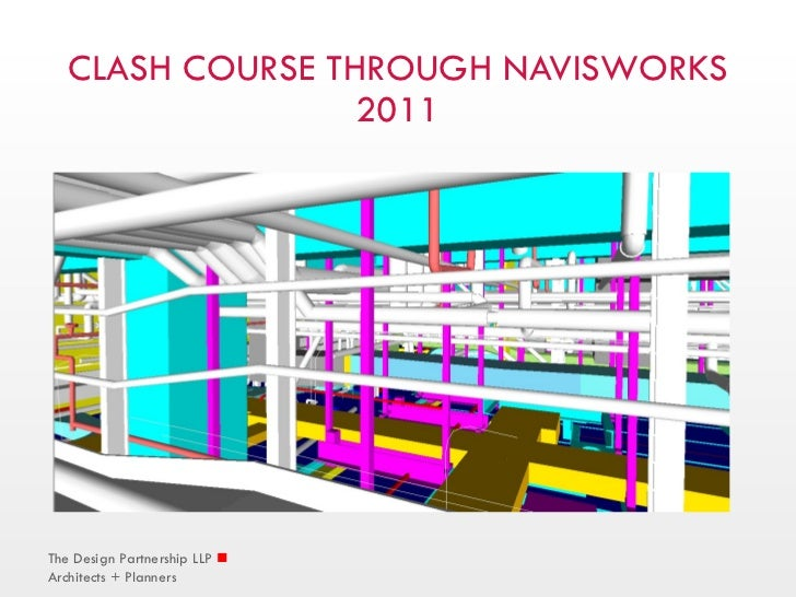 CLASH COURSE THROUGH NAVISWORKS 2011 The Design Partnership LLP    Architects + Planners