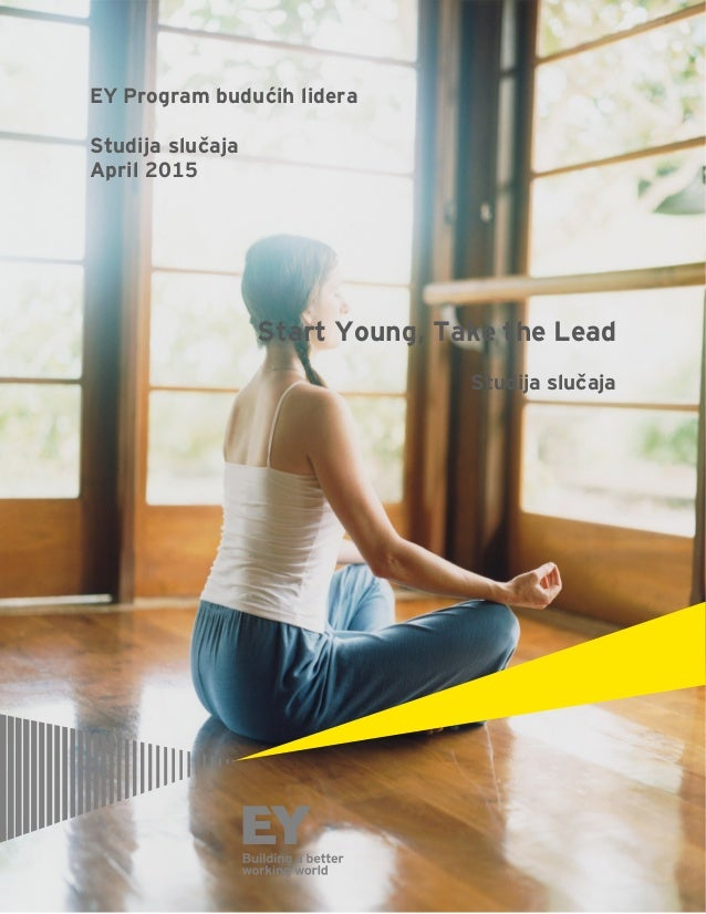 EY Program budućih lidera Studija slučaja April 2015 Start Young, Take the Lead     Studija slučaja