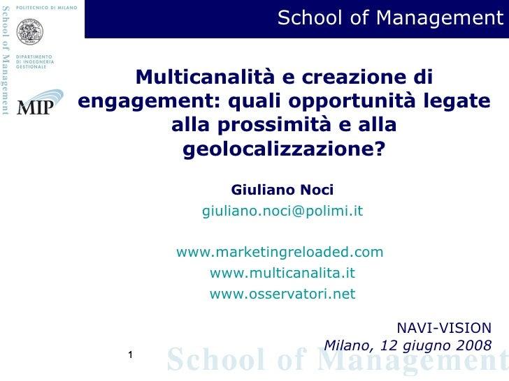 Multicanalità e creazione di engagement: quali opportunità legate alla prossimità e alla geolocalizzazione? Giuliano Noci ...