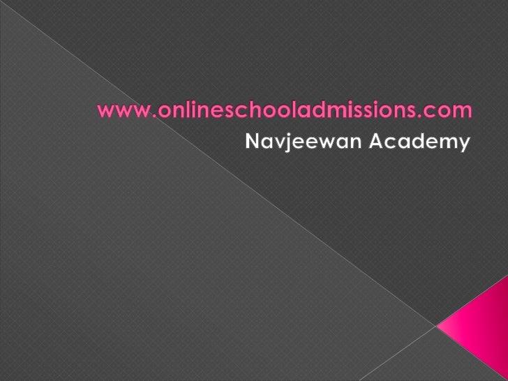 www.onlineschooladmissions.com<br />Navjeewan Academy<br />