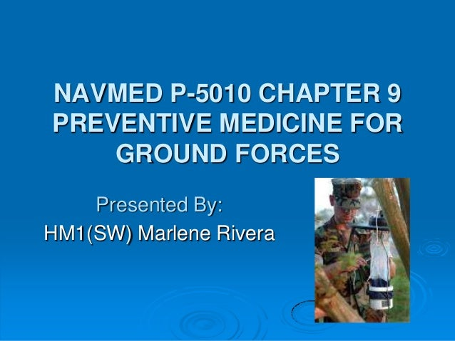 NAVMED P-5010 CHAPTER 9 PREVENTIVE MEDICINE FOR GROUND FORCES Presented By: HM1(SW) Marlene Rivera