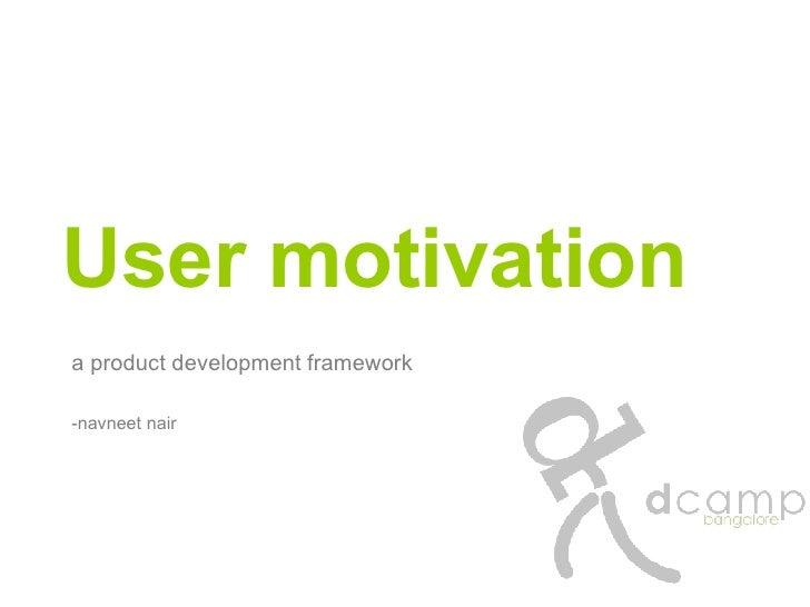 User motivation a product development framework -navneet nair