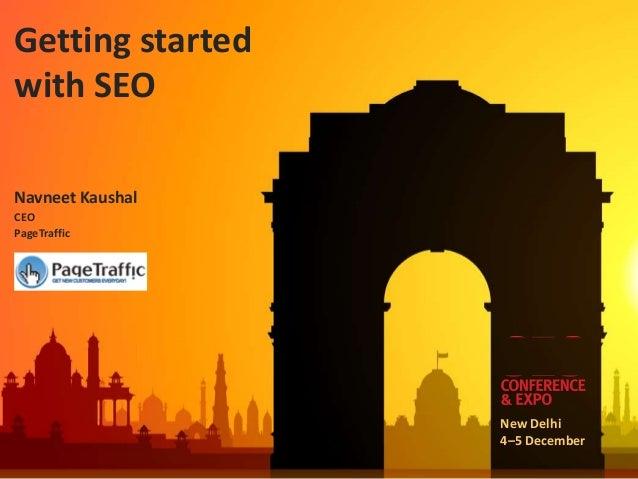 Getting startedwith SEONavneet KaushalCEOPageTraffic                  New Delhi                  4–5 December