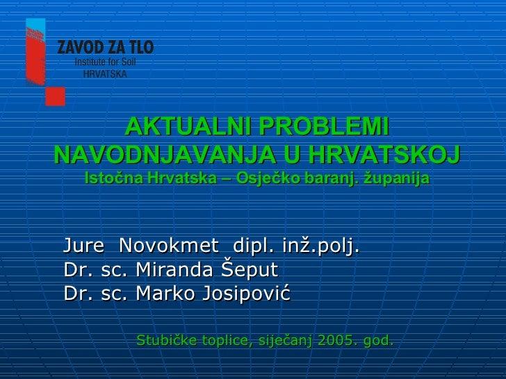 AKTUALNI PROBLEMI NAVODNJAVANJA U HRVATSKOJ Istočna Hrvatska – Osječko baranj. županija <ul><li>Jure  Novokmet  dipl. inž....