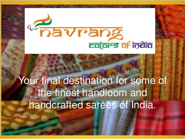 Your final destination for some of the finest handloom and handcrafted sarees of India.