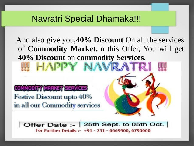 Navratri Special Dhamaka!!!  And also give you,40% Discount On all the services  of Commodity Market.In this Offer, You wi...