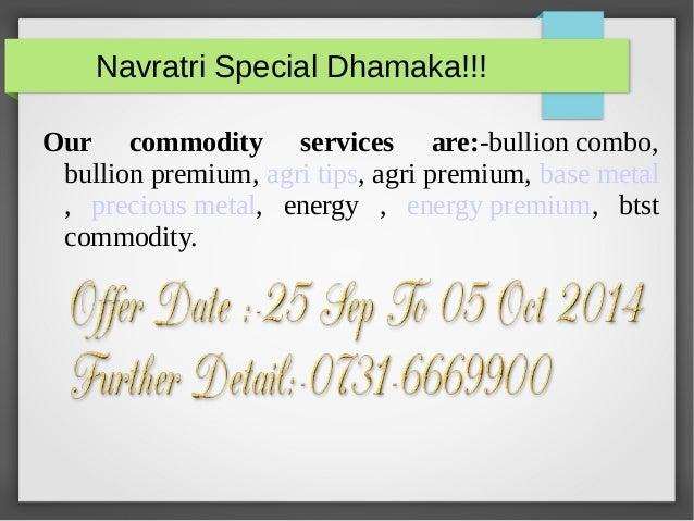 Navratri Special Dhamaka!!!  Our commodity services are:-bullion combo,  bullion premium, agri tips, agri premium, base me...