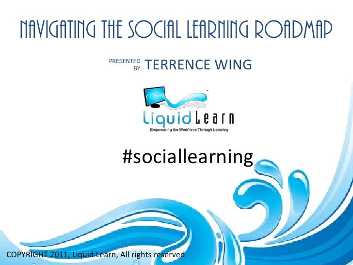 NAVIGATING THE SOCIAL LEARNING ROADMAP                            PRESENTED                                   BY   TERRENC...