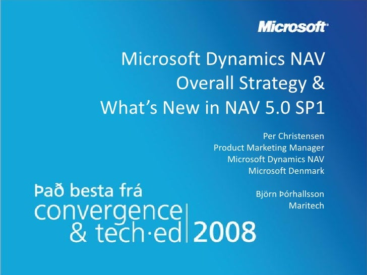 Microsoft Dynamics NAV         Overall Strategy & What's New in NAV 5.0 SP1                         Per Christensen       ...