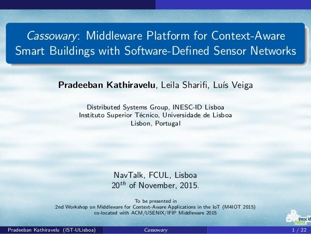 Cassowary: Middleware Platform for Context-Aware Smart Buildings with Software-Defined Sensor Networks Pradeeban Kathiravel...