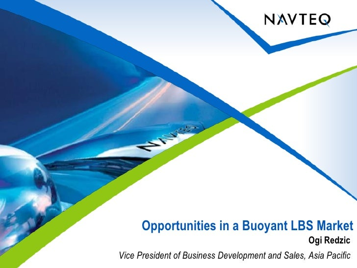 Opportunities in a Buoyant LBS Market                                                   Ogi Redzic Vice President of Busin...