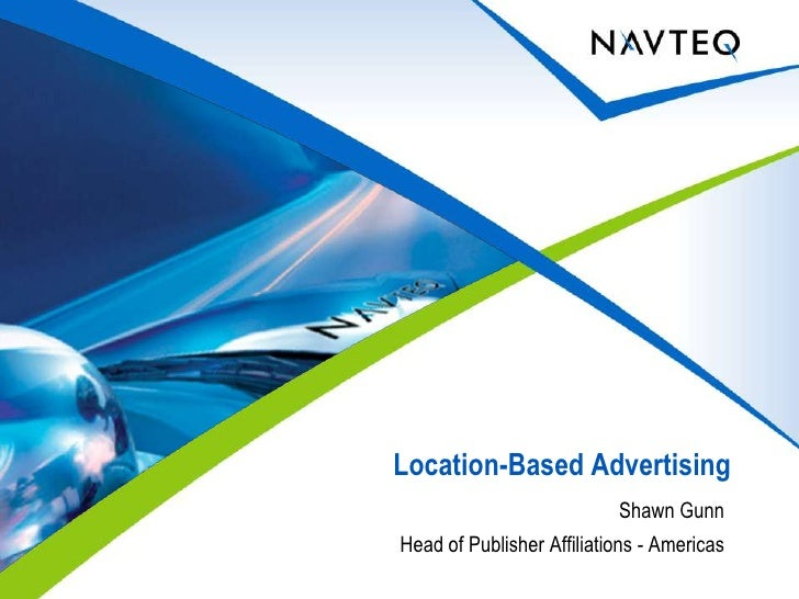 Location-Based Advertising<br />Shawn Gunn<br />Head of Publisher Affiliations - Americas<br />