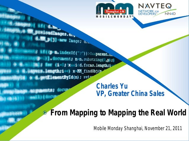 Mobile Monday Shanghai, November 21, 2011 Charles Yu VP, Greater China Sales From Mapping to Mapping the Real World