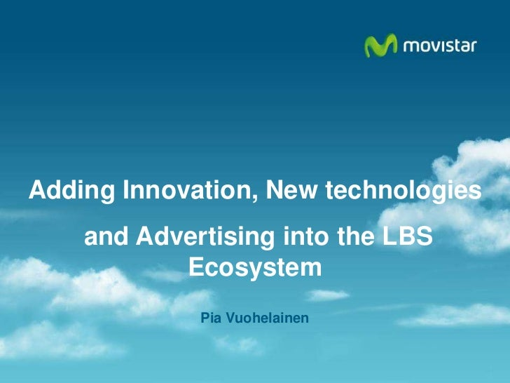Adding Innovation, New technologies<br /> and Advertising into the LBS Ecosystem<br />Pia Vuohelainen<br />