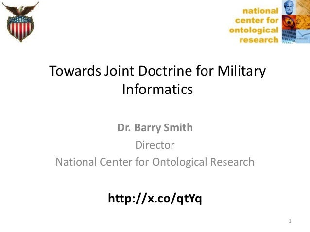Dr. Barry SmithDirectorNational Center for Ontological Researchhttp://x.co/qtYqTowards Joint Doctrine for MilitaryInformat...