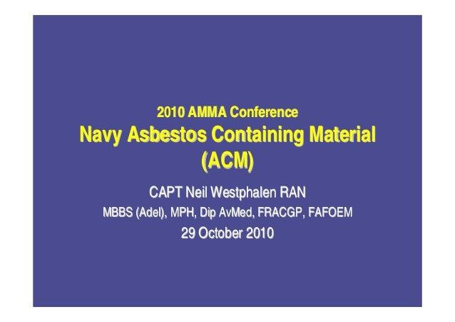 2010 AMMA Conference2010 AMMA Conference Navy Asbestos Containing MaterialNavy Asbestos Containing Material (ACM)(ACM) CAP...