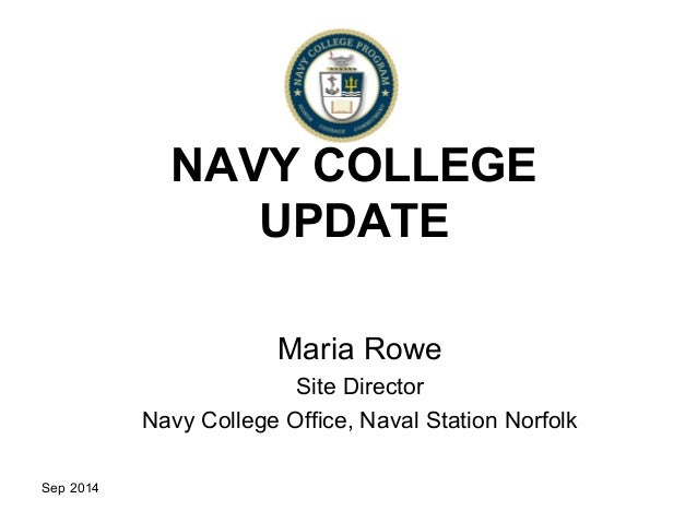 Sep 2014  NAVY COLLEGE  UPDATE  Maria Rowe  Site Director  Navy College Office, Naval Station Norfolk