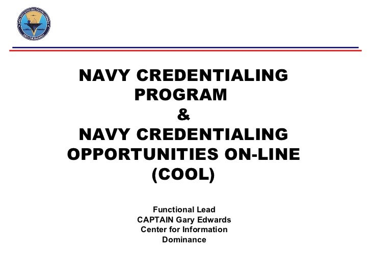 NAVY CREDENTIALING      PROGRAM         & NAVY CREDENTIALINGOPPORTUNITIES ON-LINE       (COOL)         Functional Lead    ...