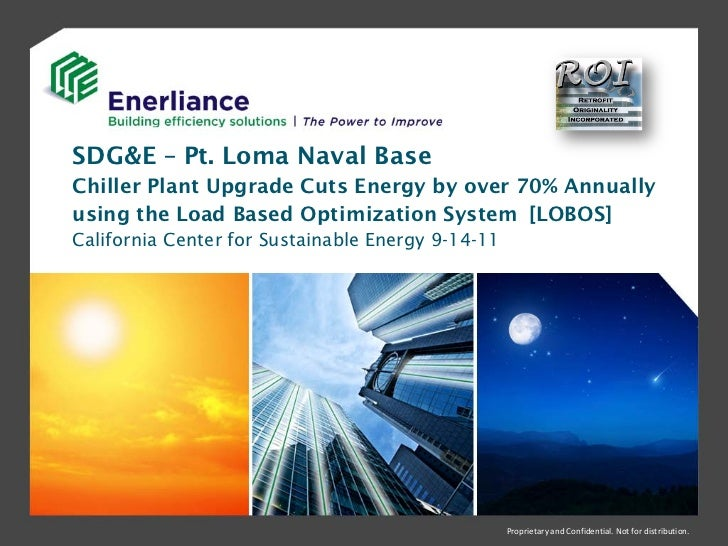 SDG&E – Pt. Loma Naval BaseChiller Plant Upgrade Cuts Energy by over 70% Annuallyusing the Load Based Optimization System ...