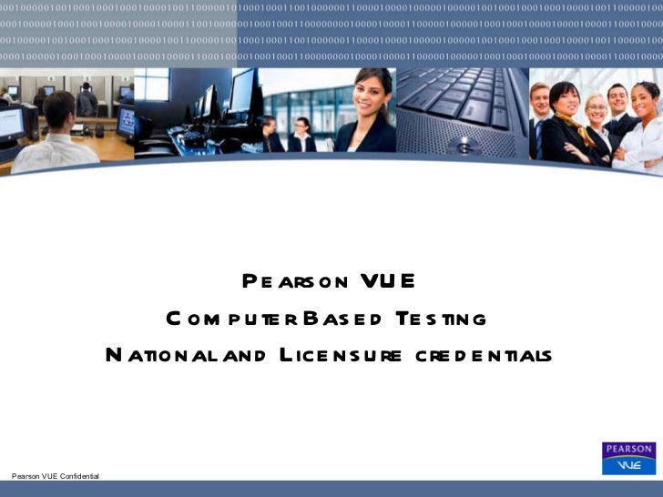 Pearson VUE Computer Based Testing  National and Licensure credentials
