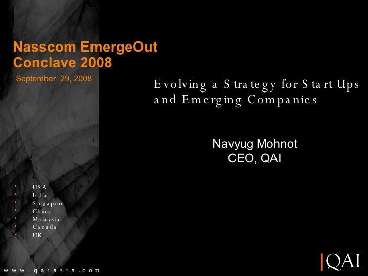 September  29, 2008 Navyug Mohnot CEO, QAI w  w  w  .  q  a  i  a  s  i  a  . c  o m Nasscom EmergeOut Conclave 2008 Evolv...