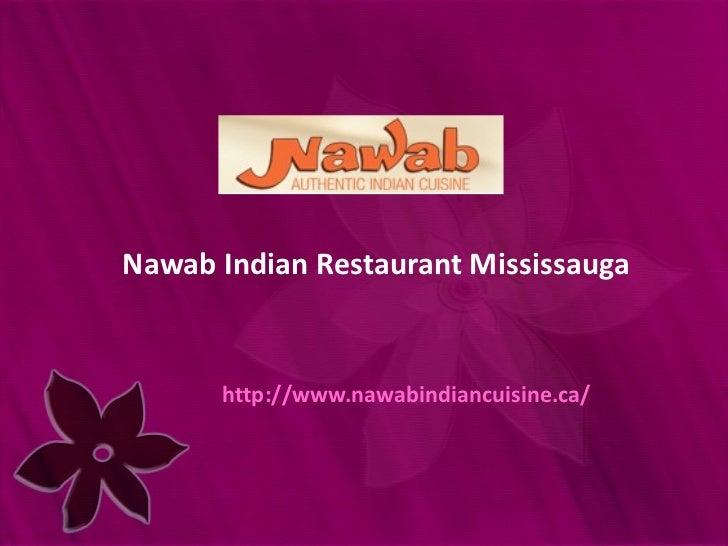 Nawab Indian Restaurant Mississauga  http://www.nawabindiancuisine.ca/
