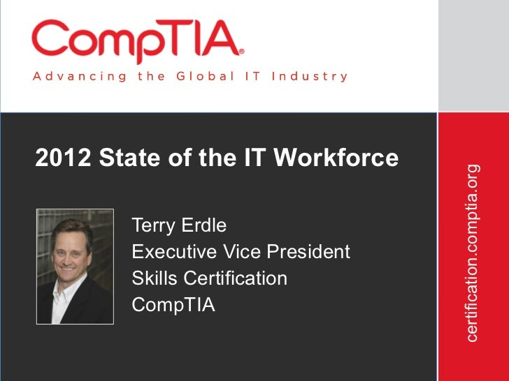2012 State of the IT Workforce                                  certification.comptia.org       Terry Erdle       Executiv...