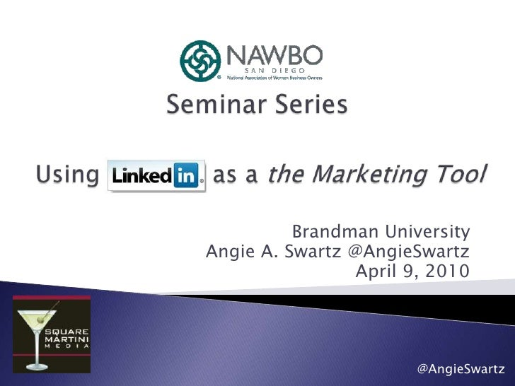 Seminar Series<br />Using LinkedIn as a the Marketing Tool<br />Brandman University<br />Angie A. Swartz @AngieSwartz<br /...