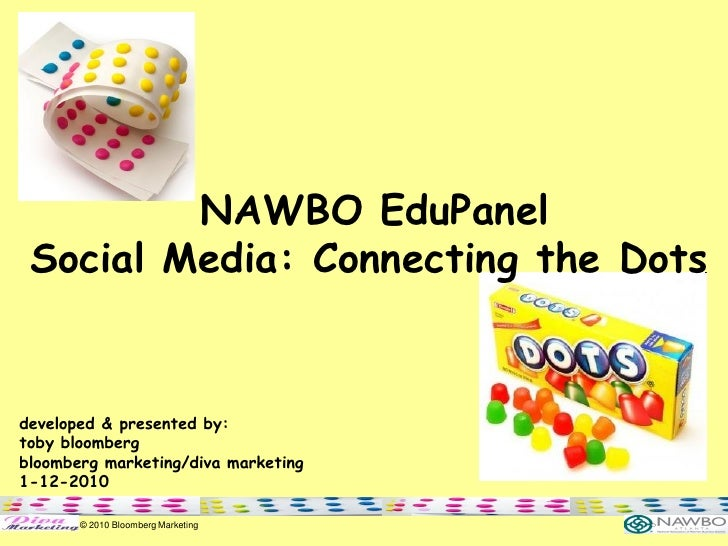 NAWBO EduPanel  Social Media: Connecting the Dots   developed & presented by: toby bloomberg bloomberg marketing/diva mark...
