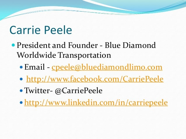 Carrie Peele President and Founder - Blue DiamondWorldwide Transportation Email - cpeele@bluediamondlimo.com http://www...