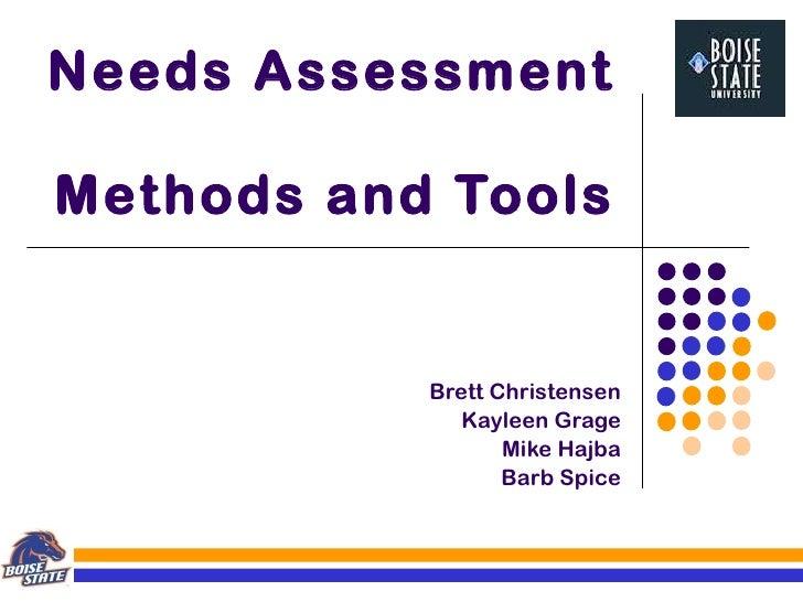 Needs Assessment  Methods and Tools Brett Christensen Kayleen Grage Mike Hajba Barb Spice