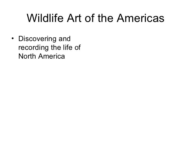 Wildlife Art of the Americas <ul><li>Discovering and recording the life of North America </li></ul>