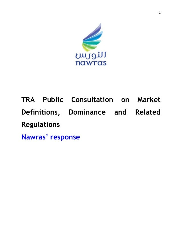 1 TRA Public Consultation on Market Definitions, Dominance and Related Regulations Nawras' response