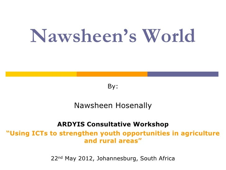 Nawsheen's World                              By:                   Nawsheen Hosenally              ARDYIS Consultative Wo...