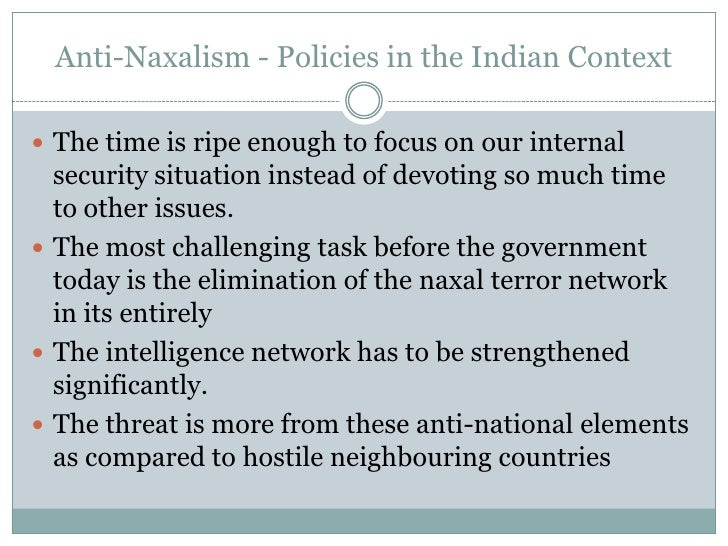 naxalism threat to internal security One of the largest internal security threats that the government of india faces today is naxalism 1recent reports show that naxalist movements have spread to as many as 22 states across india, including states such as gujarat, punjab, delhi and uttarakhand that were earlier known not to have any links to.
