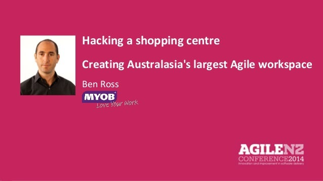 Hacking a shopping centre  Creating Australasia's largest Agile workspace  Ben Ross