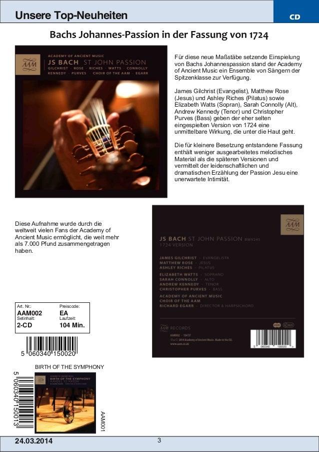 24.03.2014 3 Unsere Top-Neuheiten CD Für diese neue Maßstäbe setzende Einspielung von Bachs Johannespassion stand der Acad...
