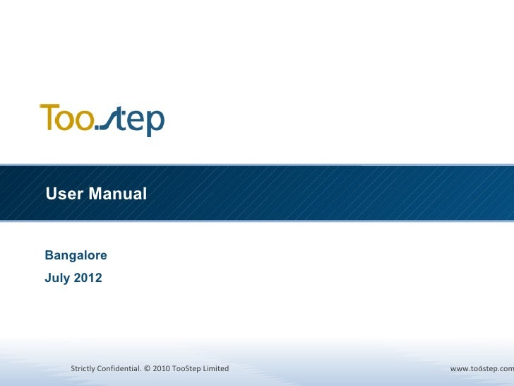 User ManualBangaloreJuly 2012    Strictly Confidential. © 2010 TooStep Limited         1                                  ...