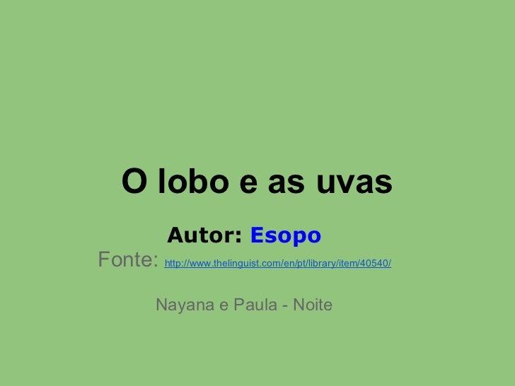 O lobo e as uvas             Autor: EsopoFonte: http://www.thelinguist.com/en/pt/library/item/40540/           Nayana e Pa...